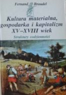 Kultura materialna, gospodarka i kapitalizm XV-XVIII wiek, F. Braudel