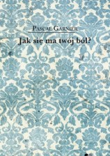 Jak się ma twój ból, P. Garnier