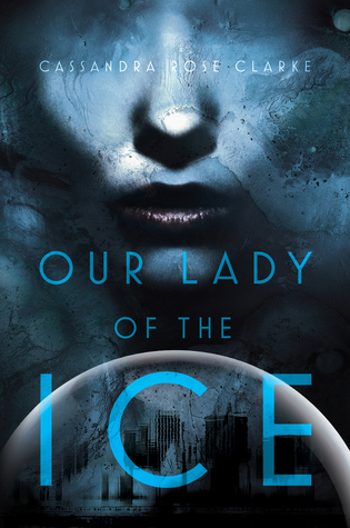 Review: Our Lady of the Ice by Cassandra Rose Clarke