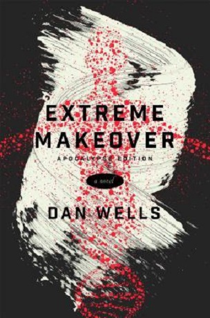 Review: Extreme Makeover by Dan Wells