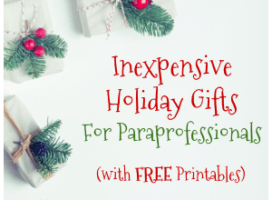 BLOG: Inexpensive holiday gift ideas for paraprofessionals, teachers, appreciation, with free printable tags.
