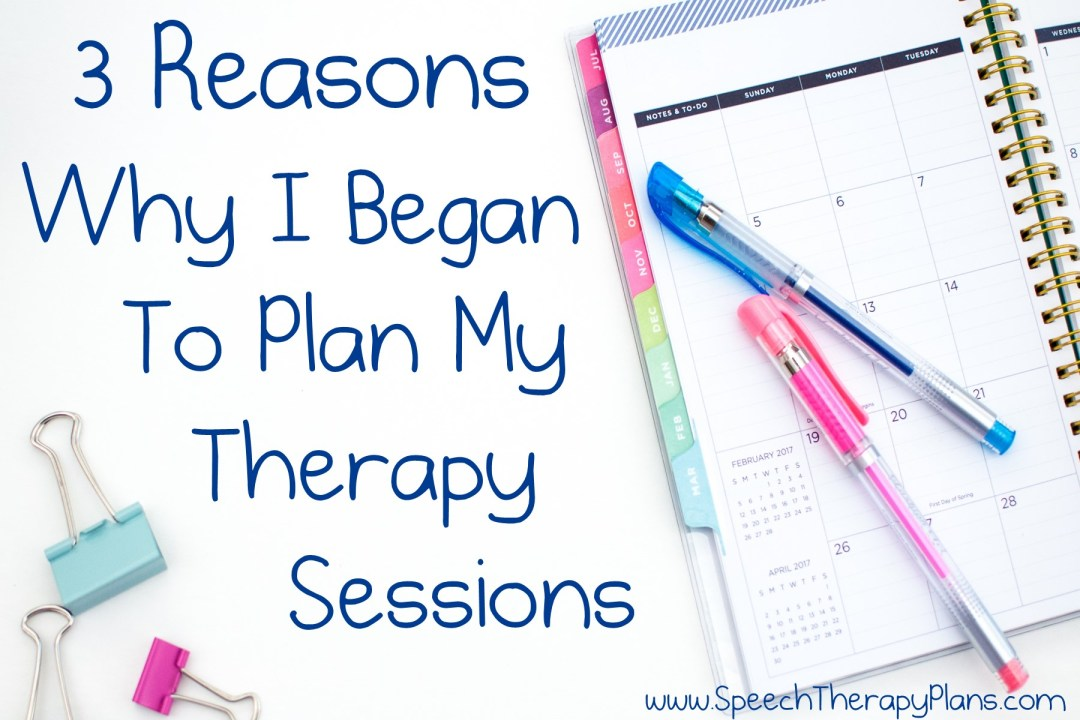3 Reasons Why I Started To Plan My Therapy Sessions SpeechTherapyPlans.com