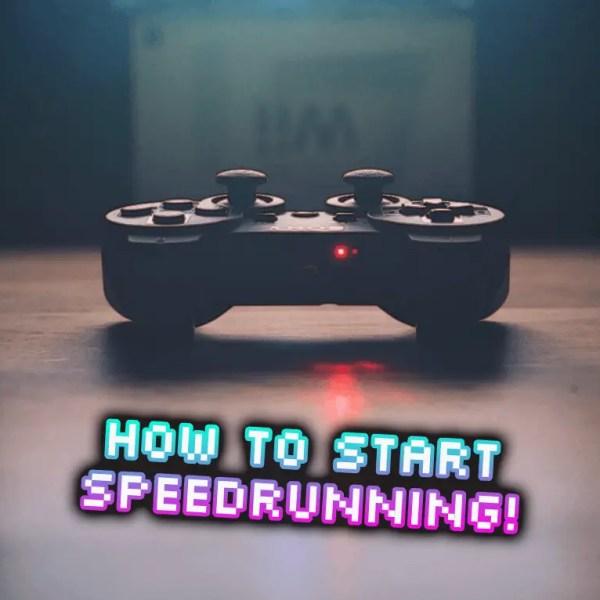 How to Start Speedrunning – Guide, Tips, Timers, Hardware