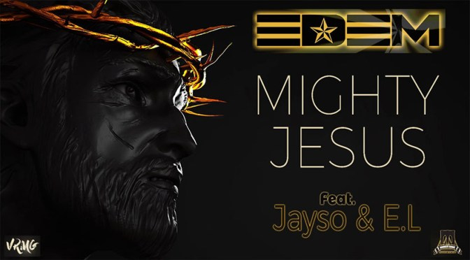NEW VIDEO: EDEM ft. JAYSO, E.L – MIGHTY JESUS