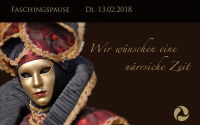 Auszeiten Faschingspause Di. 13.02.2018