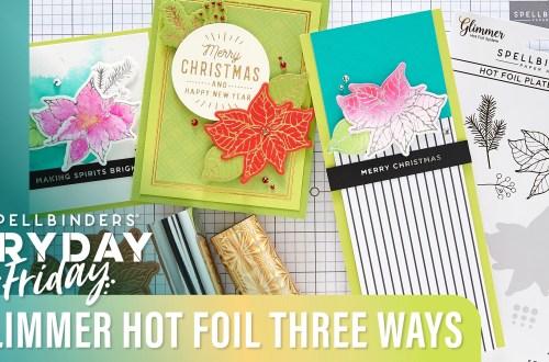 Glimmer Hot Foil Three Ways | Spellbinders Live