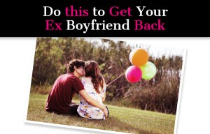 Do-this-to-Get-Your-Ex-Boyfriend-Back