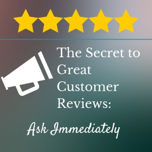 The Secret to Great Customer Reviews: Ask Immediately