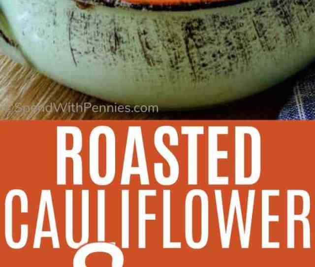 Creamy Roasted Cauliflower Soup Is Easy To Make Infused With Flavor And Just Happens To