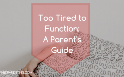 Too Tired to Function: A Parent's Guide