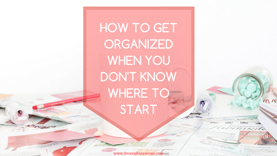 How to get organized when you don't know where to start.