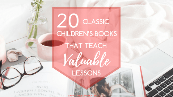 20 Classic Children's Books That Teach Valuable Lessons
