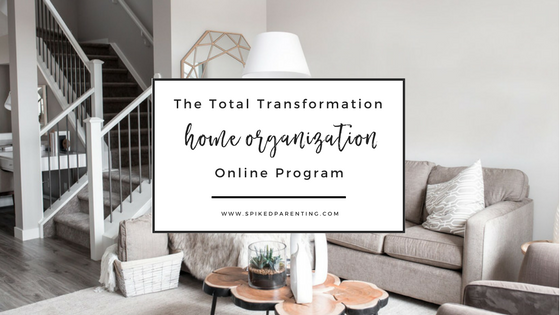 Total Transformation Home Organization Course   SpikedParenting