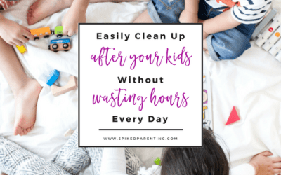 Easily Clean Up After Your Kids Without Wasting Hours of Your Day!