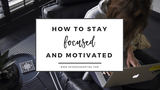 How to Stay Focused and Motivated in 2019