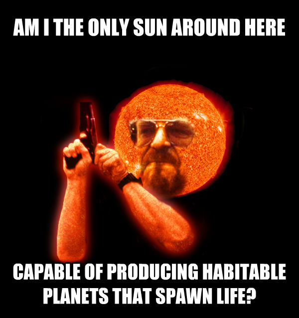 Am I the only Sun around here capable of producing habitable planets that spawn life?
