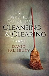 A Mystic Guide to Cleansing and Clearing by David Salisbury