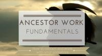 Ancestor Work Fundamentals
