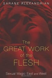 The Great Work of the Flesh, by Sarane Alexandrian