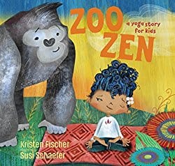 Zoo Zen, by Kristen Fischer, illustrated by Susi Schaefer