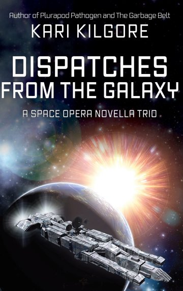 Dispatches from the Galaxy: A Space Opera Novella Trio