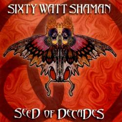 Sixty Watt Shaman - Seed Of Decades