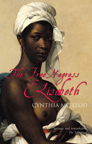 The Free Negress Elisabeth by Cynthia McLeod