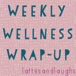 Weekly Wellness Wrap-up