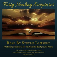Forty Healing Scriptures, written & read by Steven Lambert
