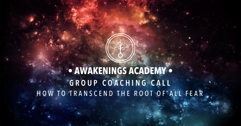 Awakenings Academy Group Coaching : How to Transcend the Root of All Fear