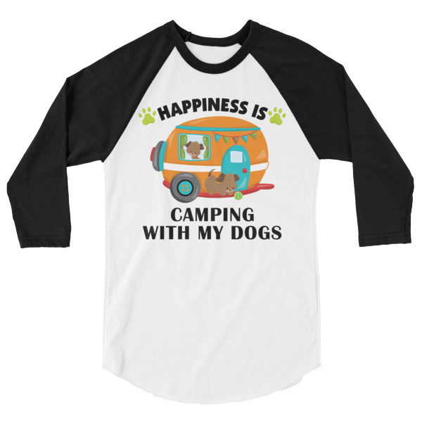 Happiness is Camping With My Dogs 3/4 sleeve raglan shirt