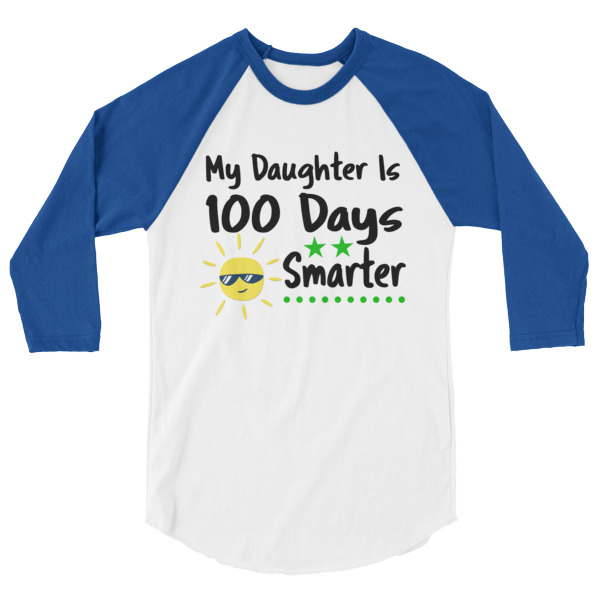My Daughter is 100 Days Smarter T-Shirt 3/4 sleeve raglan shirt