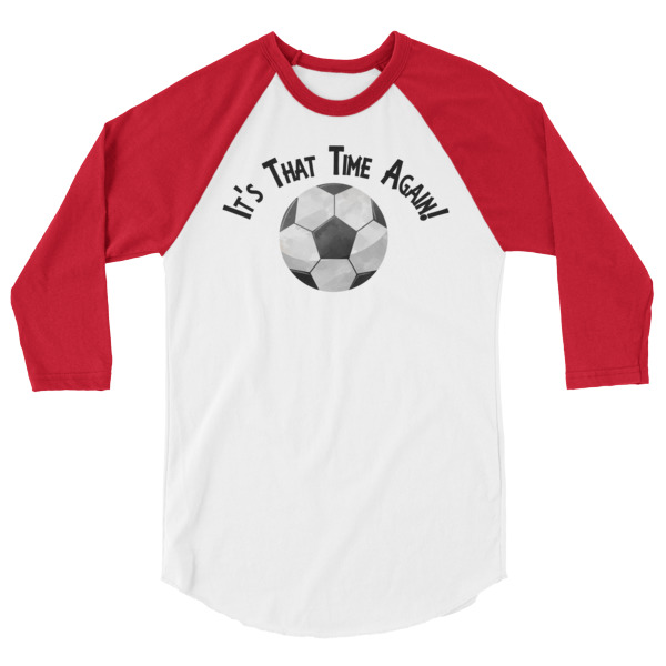 Soccer Shirt It's That Time Again 3/4 sleeve raglan shirt