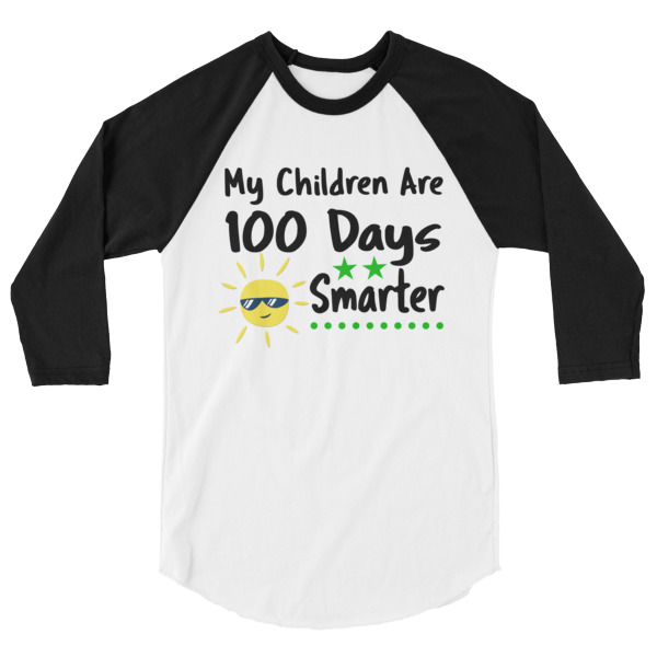My Children are 100 Days Smarter T-Shirt 3/4 sleeve raglan shirt