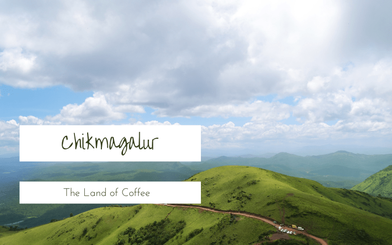 Chikkamagaluru - The Coffee Land