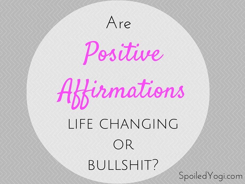Are Positive Affirmations Bullshit or Life-Changing?   Mama Mantras   I generously give to myself.I generously give to others   Why I Believe in Positive Affirmations   SpoiledYogi.com