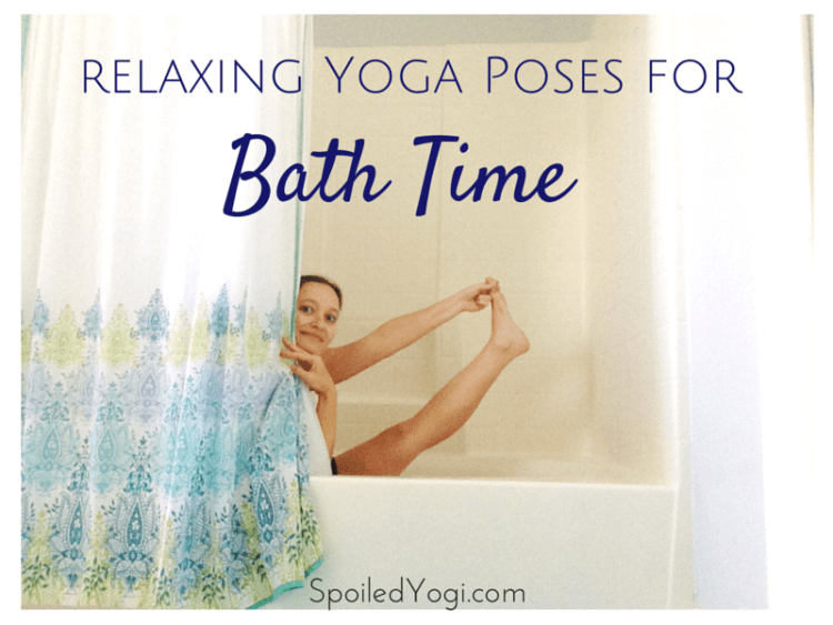 Yoga Poses forBath Time | Bath Yoga, | SpoiledYogi.com