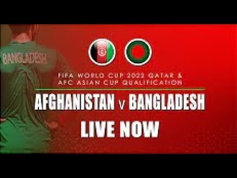 ? LIVE NOW || AFGHANISTAN vs BANGLADESH || FIFA World Cup 2022 Qatar & AFC Asian Cup Qualification