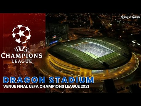 Stadium Of The Dragon - Porto | Venue Stadium Final Uefa Champions League 2021