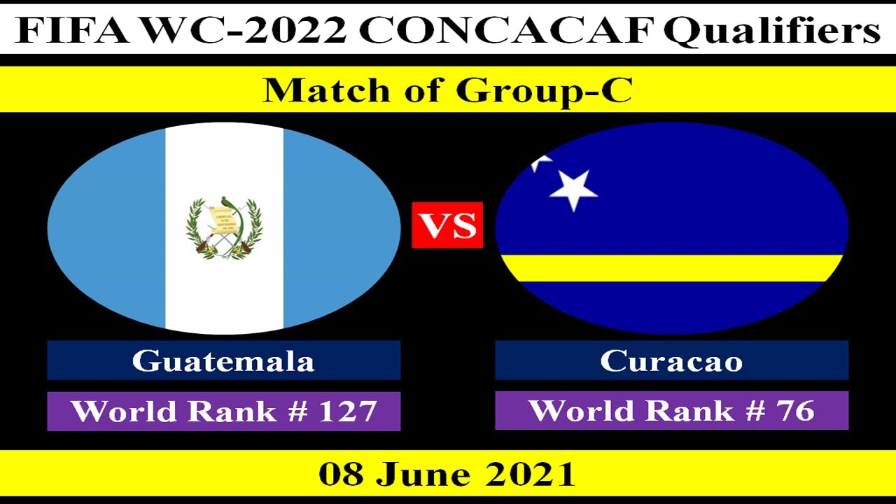 Guatemala vs Curacao - 08 June 2021 - CONCACAF FIFA World Cup 2022 Qualification Round