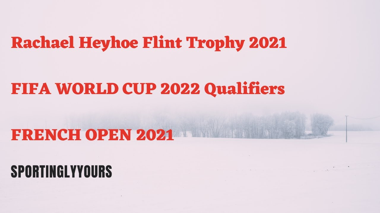 Rachael Heyhoe Flint Trophy 2021    FRENCH OPEN 2021    FIFA WORLD CUP 2022  Qualification matches