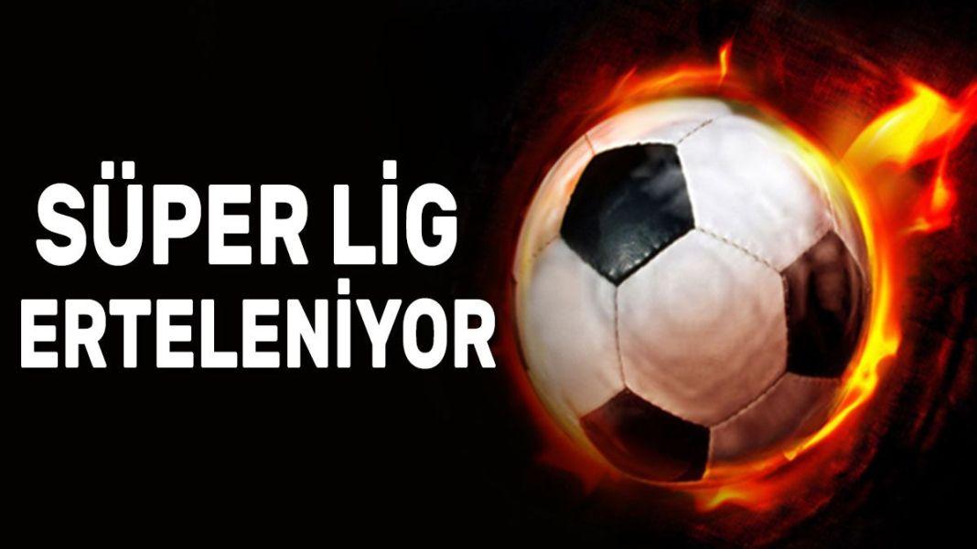 Süper Lig maçları erteleniyor