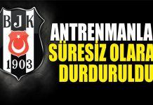 Beşiktaş'ta antrenmanlar süresiz durduruldu