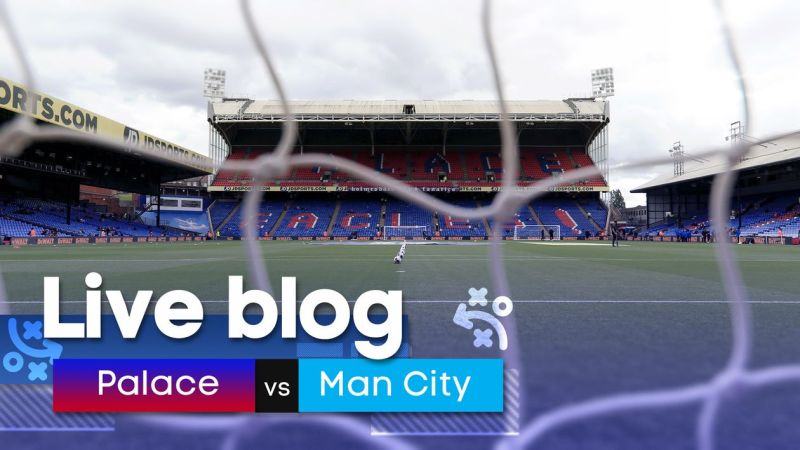 Live blog for Crystal Palace v Manchester City: Premier League coverage - updates, statistics and in-play betting tips for Selhurst Park clash