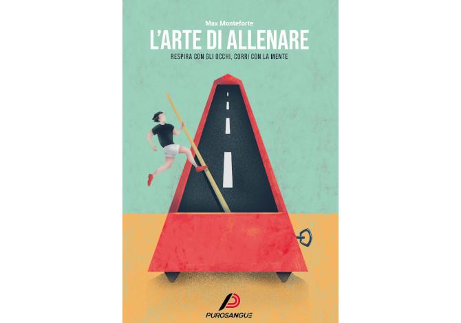 L'Arte di Allenare di Max Monteforte, un libro per tutti gli amanti della corsa