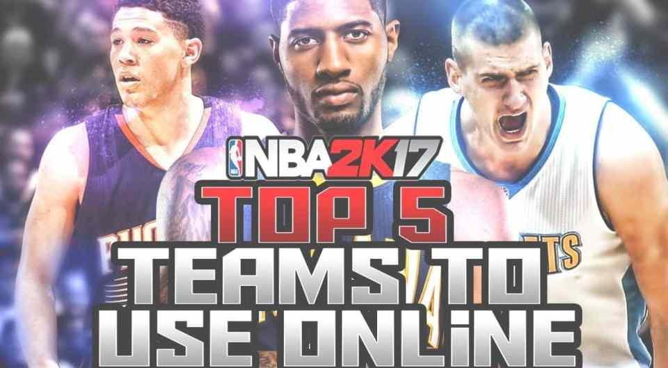 nba 2k17 top 5 teams to use online