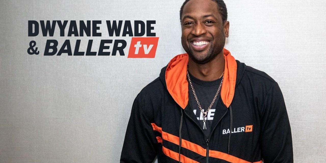 Dwyane Wade Joins BallerTV as First Global Ambassador