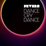 Dance Cry Dance - The new single from Fevers