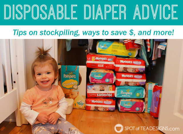 Disposable Diaper Advice: Tips on stockpiling, best places to buy, ways to save money and more! #baby #parenting   spotofteadesigns.com