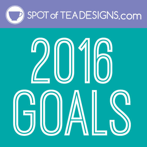 Spotofteadesigns.com 2016 Goals / resolutions